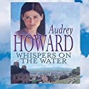 Whispers on the Water Audiobook by Audrey Howard Narrated by Carole Boyd