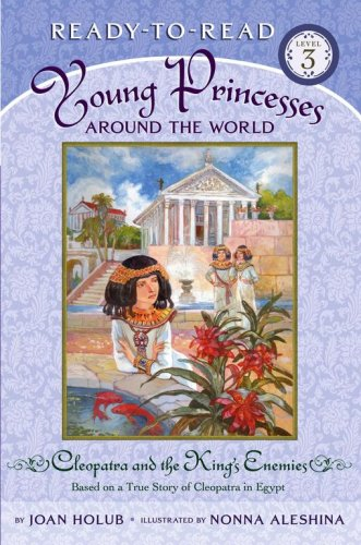 Cleopatra and the King's Enemies: Based on a True Story of Cleopatra in Egypt (Ready-to-Read, Level 3: Young Princesses Around the World) pdf epub