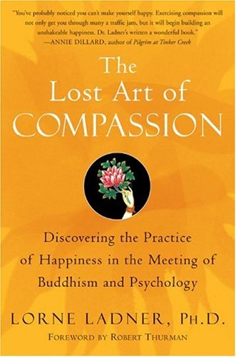 The Lost Art of Compassion: Discovering the Practice of Happiness in the Meeting of Buddhism and Psychology cover