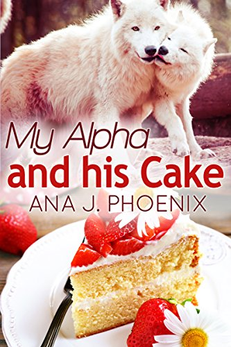 - My Alpha and His Cake (The Alpha and His Ace Book 2)
