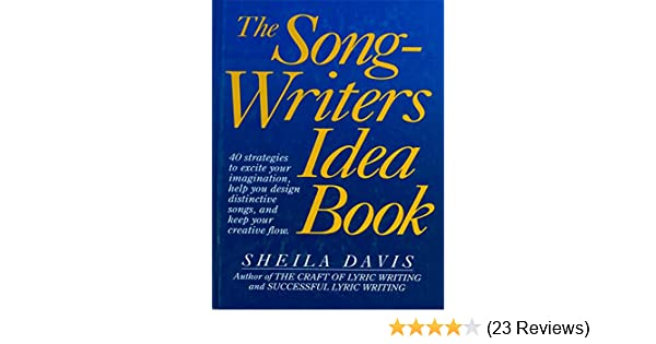 The songwriters idea book 40 strategies to excite your imagination the songwriters idea book 40 strategies to excite your imagination help you design distinctive songs and keep your creative flow sheila davis stopboris Images