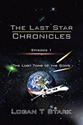 The Last Star Chronicles: The Lost Tomb of the Gods by Logan T. Stark