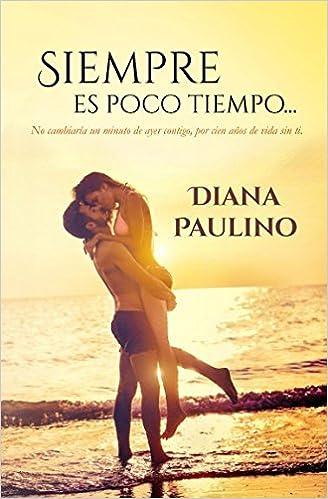 No cambiaría un minuto de ayer contigo, por cien años de vida sin ti.: Amazon.es: Diana Paulino: Libros