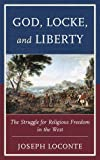 img - for God, Locke, and Liberty: The Struggle for Religious Freedom in the West by Joseph Loconte (2016-03-02) book / textbook / text book