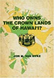 Who Owns the Crown Lands of Hawai'i?, Jon M. Van Dyke, 0824832116