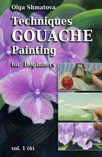 Download Techniques Gouache Painting for Beginners vol.1: secrets of professional artist PDF