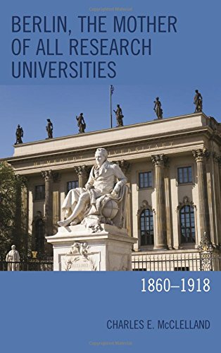 Berlin, the Mother of All Research Universities: 1860–1918