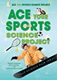 Ace Your Sports Science Project, Robert Gardner and Barbara Gardner Conklin, 0766032299