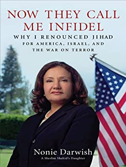 Now They Call Me Infidel: Why I Renounced Jihad for America, Israel, and the War on Terror by [Darwish, Nonie]