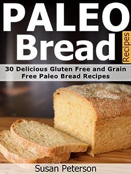 Paleo Bread Recipes: 30 Delicious Gluten Free and Grain ...