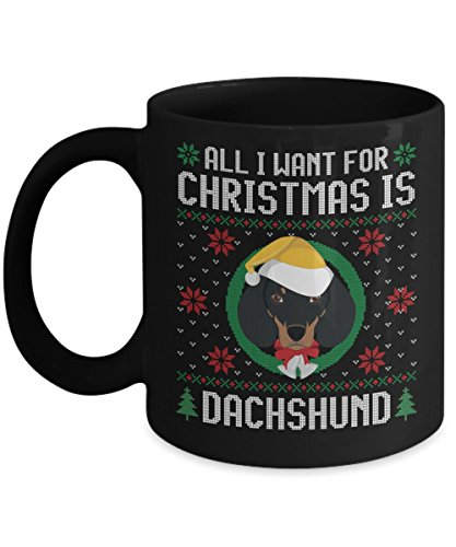 - Funny Christmas Mug - All I Want For Christmas Is Dachshund Dog Funny Xmas Gift For Husband, Boyfriend, Boys, Girlfriend, Wife, Girls, Dog Lovers And