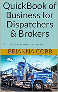 QuickBook of Business for Dispatchers & Brokers: Thrive in the transportation industry (Freight Insight 1)