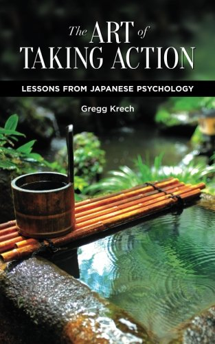 The Art of Taking Action: Lessons from Japanese Psychology by Gregg Krech.pdf
