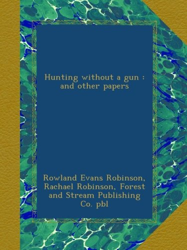 Read Online Hunting without a gun : and other papers ebook