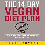 The 14 Day Vegan Diet Plan: Delicious Vegan Recipes, Quick & Easy to Make and Improve Your Health | Sarah Taylor