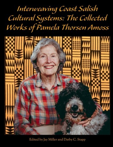 Interweaving Coast Salish Cultural Systems: Collected Works of Pamela Thorsen Amoss (Journal of Northwest Anthropology)