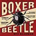Boxer, Beetle Audiobook by Ned Beauman Narrated by Robert Sams