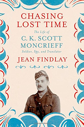 Chasing Lost Time: The Life of C. K. Scott Moncrieff: Soldier, Spy, and Translator pdf