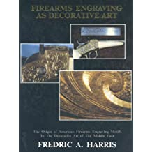 Firearms Engraving As a Decorative Art: The Origin of American Firearms Engraving Motifs in the Decorative Art of the Middle East
