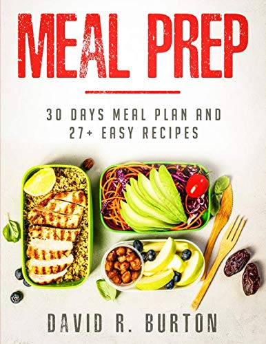 Meal Prep: A Complete Meal Prep Cookbook With 30 Days Meal Plan For Weight Loss And 27+ Easy, Packable Recipes (High Protein Low Carb Weekly Meal Plan)