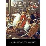 The Flavian Jewish War: a Senecan Tragedy (Judaean War Book 1)