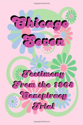 Chicago Seven: Testimony from the 1968 Conspiracy Trial