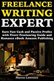 Freelance Writing Expert: Earn Fast Cash and Passive Profits with Fiverr Freelancing Guide and Romance eBook Amazon Publishing
