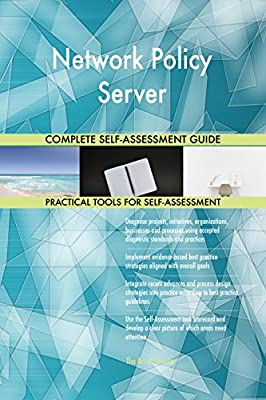 Network Policy Server All-Inclusive Self-Assessment - More than 710 Success Criteria, Instant Visual Insights, Comprehensive Spreadsheet Dashboard, Auto-Prioritized for Quick Results