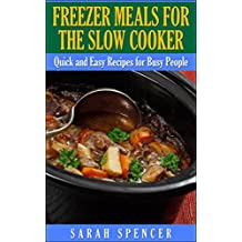 Freezer Meals for the Slow Cooker: Quick and Easy Recipes for Busy People