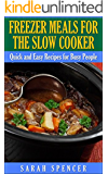 Freezer Meals for the Slow Cooker: Quick and Easy Slow Cooker Recipes for the Busy People
