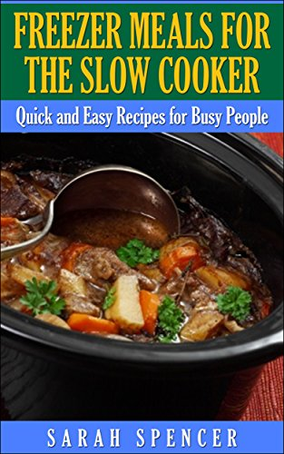 Freezer Meals for the Slow Cooker: Quick and Easy Slow Cooker Recipes for the Busy People by [Spencer, Sarah]