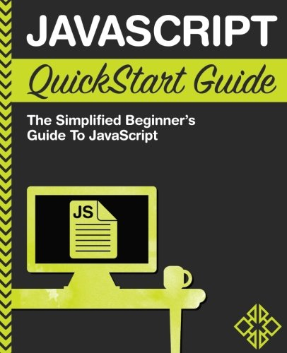 Book cover from JavaScript QuickStart Guide: The Simplified Beginners Guide to JavaScript by ClydeBank Technology