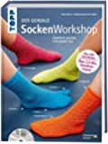Der geniale Sockenworkshop: Perfekte Socken für jeden Fuß