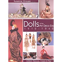 Dolls of the Art Deco Era, 1910-1940: Collect, Restore, Create and Play: Written by Susanna Oroyan, 2004 Edition, Publisher: C&T Publishing, Inc. [Paperback]