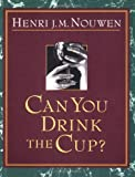 Can You Drink the Cup? by Henri J. M. Nouwen (1-Sep-1996) Paperback