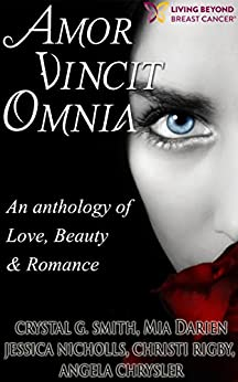 Amor Vincit Omnia: An Anthology of Love, Beauty & Romance by [Smith, Crystal, Darien, Mia, Chrysler, Angela, Rigby, Christi, Nicholls, Jessica]