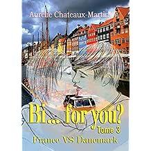 Bi… for you ? Tome 3 : France VS Danemark (French Edition)