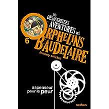 Les désastreuses aventures des orphelins Baudelaire - Nº 6: Ascenseur pour la peur
