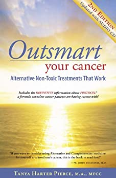 Outsmart Your Cancer: Alternative Non-Toxic Treatments That Work (Second Edition) — With Audio CD Transcript by [Pierce, Tanya Harter]