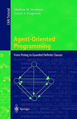 Agent-Oriented Programming: From Prolog to Guarded Definite Clauses (Lecture Notes in Computer Science) by Matthew M Huntbach Graem A Ringwood