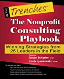 The Nonprofit Consulting Playbook: Winning Strategies from 25 Leaders in the Field (In the Trenches)