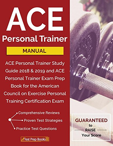 ACE Personal Trainer Manual: ACE Personal Trainer Study Guide 2018 & 2019 and ACE Personal Trainer Exam Prep Book for the American Council on Exercise Personal Training Certification Exam (Prep Manual)