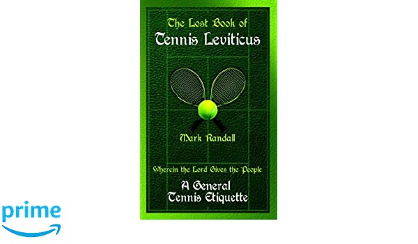 The Lost Book Of Tennis Leviticus: A General Tennis Etiquette: Mark Randall: 9781598583816: Amazon.com: Books