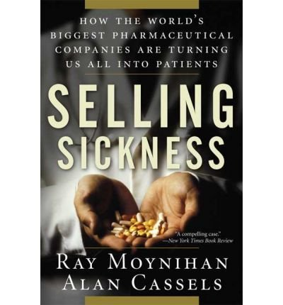 Selling Sickness: How the World's Biggest Pharmaceutical Companies are Turning Us All into Patients (Paperback) - Common pdf epub
