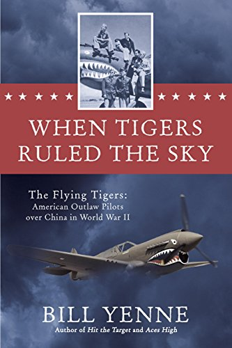 When Tigers Ruled the Sky: The Flying Tigers: American Outlaw Pilots over China in World War ()