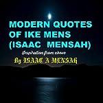 Modern Quotes of Ike Mens (Isaac Mensah): Inspiration from Above | Isaac A. Mensah