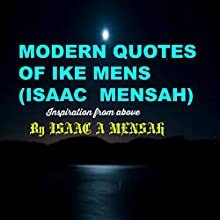 Modern Quotes of Ike Mens (Isaac Mensah): Inspiration from Above Audiobook by Isaac A. Mensah Narrated by Trevor Clinger