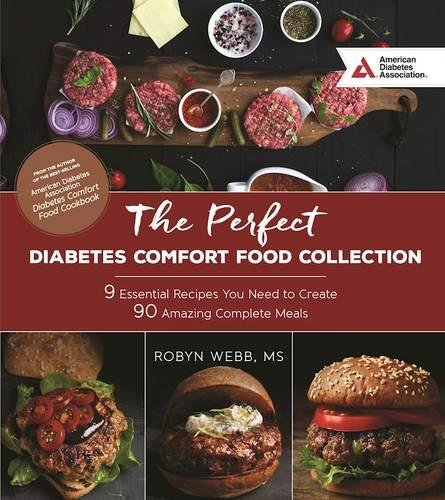 The Perfect Diabetes Comfort Food Collection: 9 Essential Recipes You Need To Create 90 Amazing Complete Meals by Robyn Webb