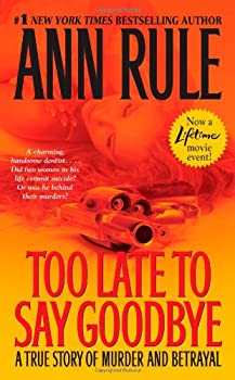 Too Late to Say Goodbye: A True Story of Murder and Betrayal 0743460510 Book Cover