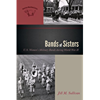 Bands of Sisters: U.S. Women's Military Bands during World War II (The American Wind Band Book 3) book cover